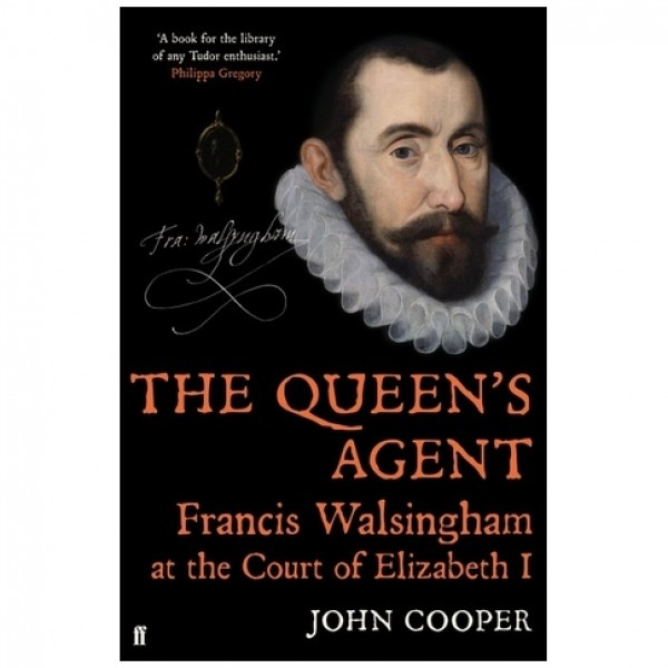 Queen's Agent : Francis Walsingham by John Cooper