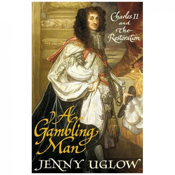 Charles II : A Gambling Man by Jenny Uglow